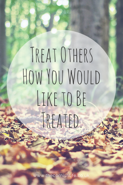 Treat Others How You Would Like to Be Treated