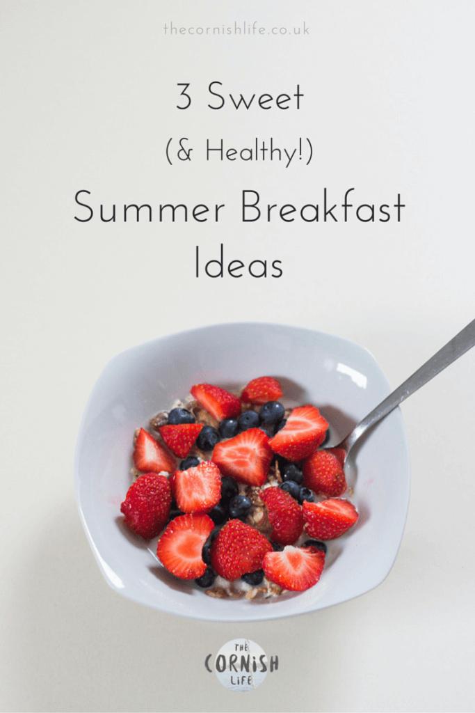 3 Sweet (& Healthy) Summer Breakfast Ideas