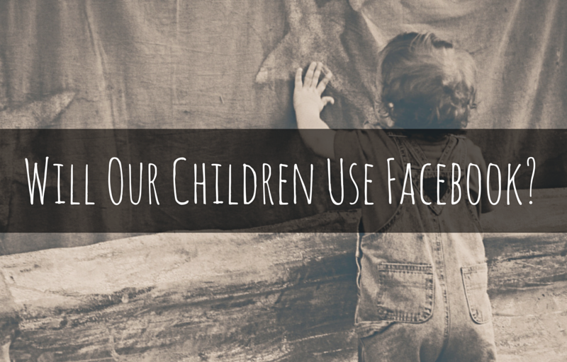 Will Our Children Use Facebook-